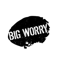 Big worry rubber stamp vector