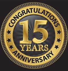 15 years anniversary congratulations gold label vector image vector image