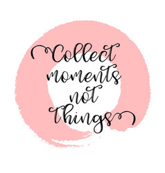 quote collect moments not things vector image