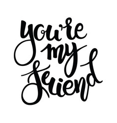 you are my friend phrase hand drawn lettering vector image