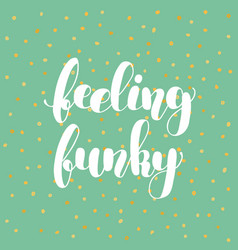 Feeling funky brush lettering vector