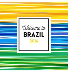 Welcome to brazil 2016 poster or card design vector