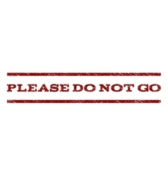 Please Do Not Go Watermark Stamp vector