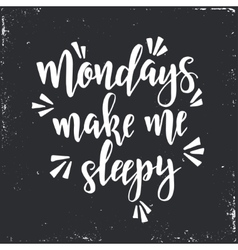 Mondays make me sleepy Inspirational Hand vector image