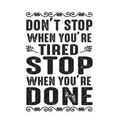 motivation quote good for print dont stop when vector image