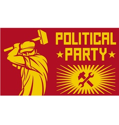worker holding a hammer - political party poster vector image