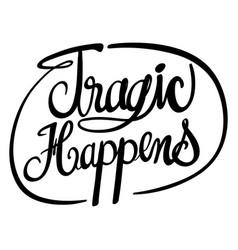 English phrase for tragic happens vector