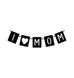 Festive bunting flags with letters I love Mom icon vector image