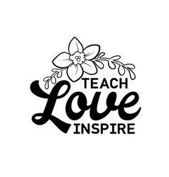 Teach love inspire happy teachers day hand vector
