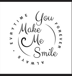 you make me smile lettering letter of vector image
