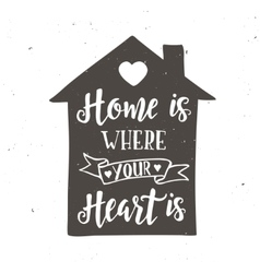 Home is where your heart is inspirational vector