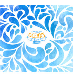 world oceans day watercolor background with drops vector image