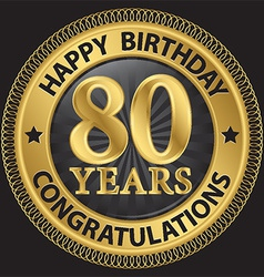 80 years happy birthday congratulations gold label vector image