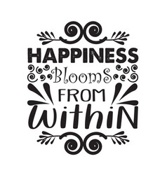 Motivation quote good for print happiness blooms vector