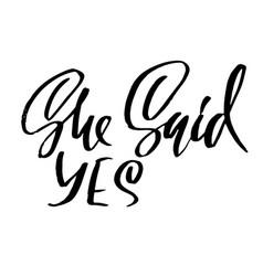 she sais yes modern brush lettering calligraphy vector image