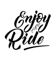 hand lettering enjoy the ride quotes motivation vector image