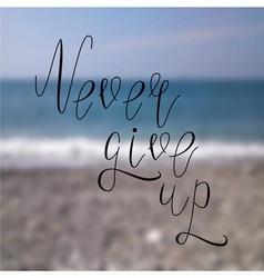 never give up beach vector image
