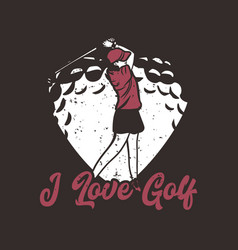 t shirt design i love golf with golfer woman vector image
