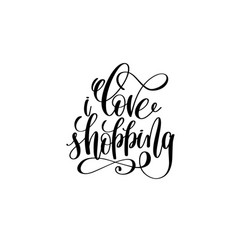 love shopping - hand lettering positive quote vector image vector image