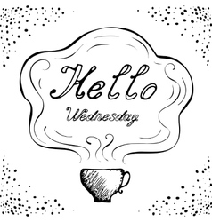 Hello wednesday cup background vector