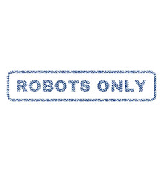 Robots only textile stamp vector