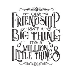 friendship quote our friendship is not a big thing vector image