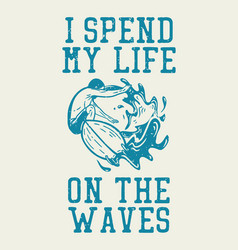 t shirt design i spend my life on waves vector image
