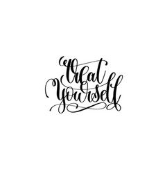 Treat yourself - hand lettering motivational quote vector