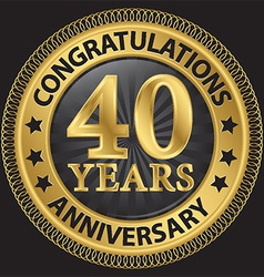 40 years anniversary congratulations gold label vector image