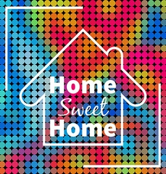 Home sweet home over colorful dotted background vector image