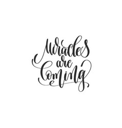 Miracles are coming - hand lettering inscription vector