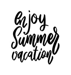 enjoy summer vacation lettering phrase on white vector image