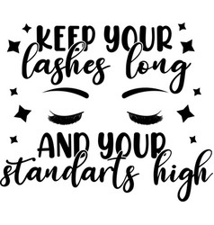 Keep your lashes long and your standarts high vector