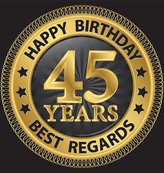 45 years happy birthday best regards gold label vector