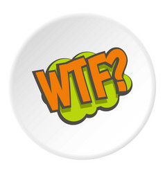 Wtf comic text sound effect icon circle vector