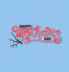 Happy mothers day handwritten lettering isolated vector