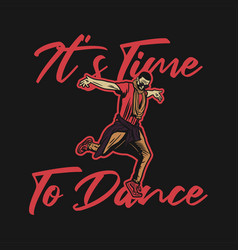 t shirt design its time to dance with man dancing vector image