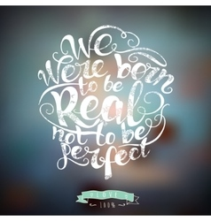 We were born to be real not perfect quote vector image