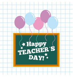 Happy teacher day card chalkboard and balloons vector