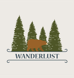 wanderlust label with landscape and bear grizzly vector image