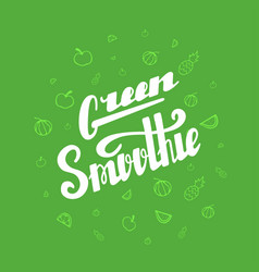 green smoothie hand written lettering vector image
