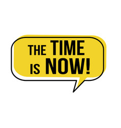 The time is now speech bubble vector