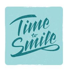 time to smile grunge lettering sign design vector image