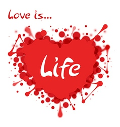 Heart-shaped splash with lettering Love is Life vector image
