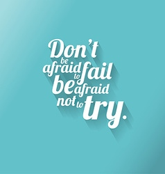 Minimalistic text an inspirational saying dont vector