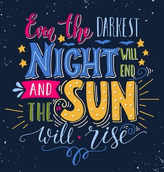 Even the darkest night will end and the sun will vector image vector image