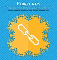 Link sign icon Hyperlink chain symbol Floral flat vector