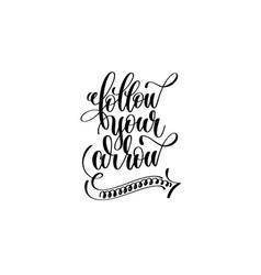 Follow your arrow - hand lettering inscription vector