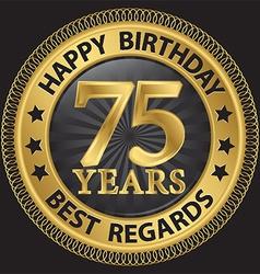 75 years happy birthday best regards gold label vector