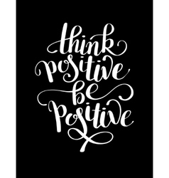 Think positive be positive handwritten inscription vector